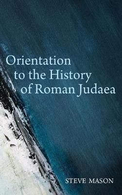 Orientation to the History of Roman Judaea (Hardback)