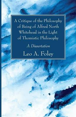A Critique of the Philosophy of Being of Alfred North Whitehead in the Light of Thomistic Philosophy (Paperback)