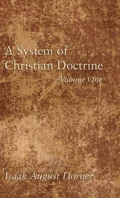 A System of Christian Doctrine, Volume 1 (Hardback)