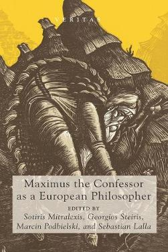 Maximus the Confessor as a European Philosopher (Hardback)