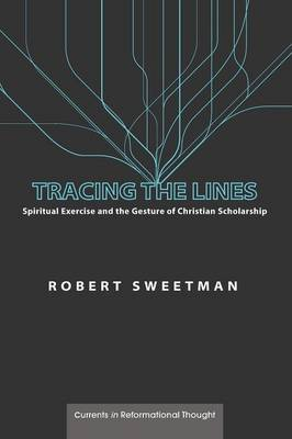 Tracing the Lines - Currents in Reformational Thought (Paperback)