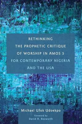 Rethinking the Prophetic Critique of Worship in Amos 5 for Contemporary Nigeria and the USA (Paperback)