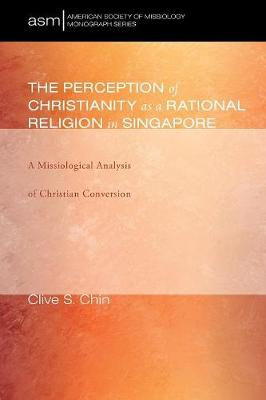 The Perception of Christianity as a Rational Religion in Singapore - American Society of Missiology Monograph 31 (Paperback)