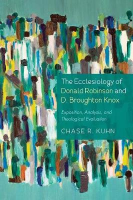 The Ecclesiology of Donald Robinson and D. Broughton Knox: Exposition, Analysis, and Theological Evaluation (Paperback)