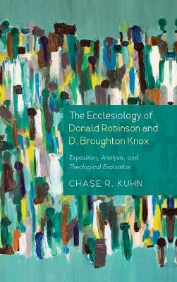 The Ecclesiology of Donald Robinson and D. Broughton Knox (Hardback)