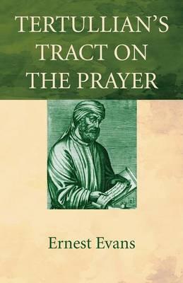 Tertullian's Tract on the Prayer (Paperback)