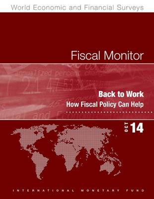 Fiscal monitor: back to work, how fiscal policy can help - World economic and financial surveys (Paperback)