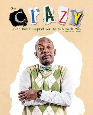 Go Crazy - Just Don't Expect Me to Go with You (Paperback)