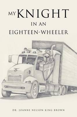 My Knight in an Eighteen-Wheeler (Paperback)