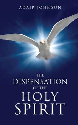 The Dispensation of the Holy Spirit (Paperback)