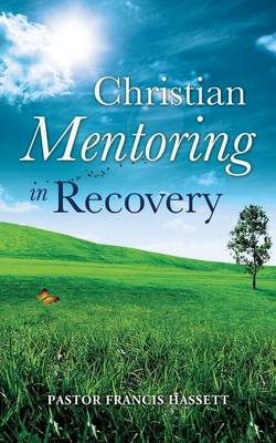 Christian Mentoring in Recovery (Paperback)