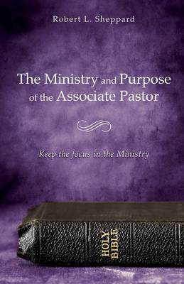 The Ministry and Purpose of the Associate Pastor (Paperback)