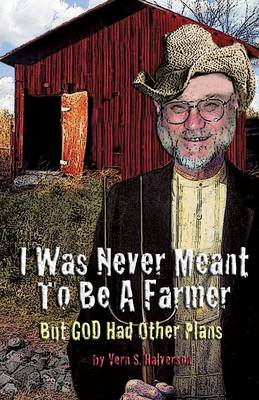 I Was Never Meant to Be a Farmer But God Had Other Plans (Paperback)