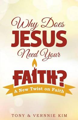 Why Does Jesus Need Your Faith? (Paperback)