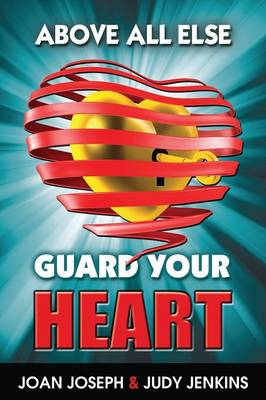 Above All Else, Guard Your Heart (Paperback)