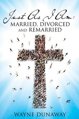 Just as I Am: Married, Divorced and Remarried (Paperback)