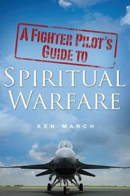 A Fighter Pilot's Guide to Spiritual Warfare (Paperback)