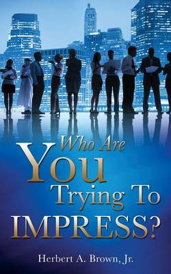 Who Are You Trying to Impress? (Paperback)
