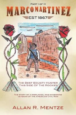 Marco Martinez (Est 1867); The Best Bounty Hunter This Side of the Rockies (Part 1 of 3) (Paperback)