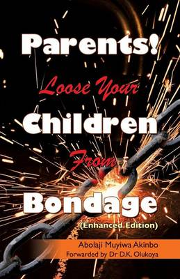 Parents! Loose Your Children from Bondage (Paperback)