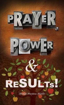 Prayer, Power & Results! (Hardback)