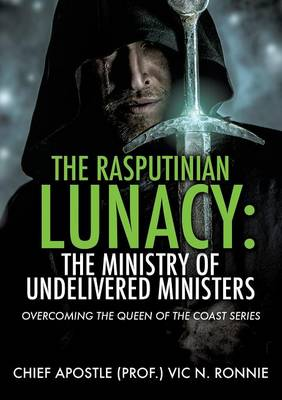 The Rasputinian Lunacy: The Ministry of Undelivered Ministers (Paperback)