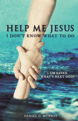 Help Me Jesus I Don't Know What to Do (Paperback)