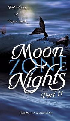 Moon Zone Nights-Part II: Adventures of Moon Jack (Hardback)