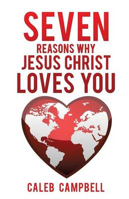 Seven Reasons Why Jesus Christ Loves You (Paperback)