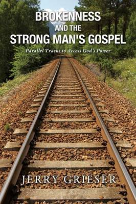 Brokenness and the Strong Man's Gospel (Paperback)