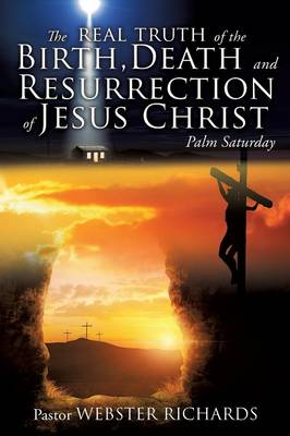 The Real Truth of the Birth, Death and Resurrection of Jesus Christ (Paperback)