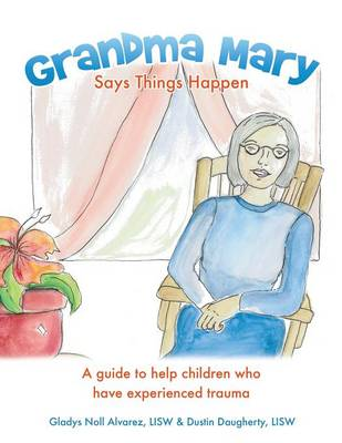 Grandma Mary Says Things Happen: A Guide to Help Children Who Have Experienced Trauma (Paperback)
