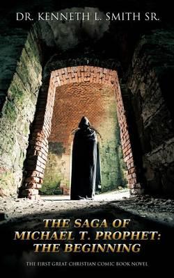 The Saga of Michael T. Prophet: The Beginning (Paperback)
