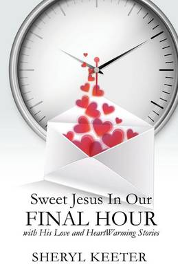 Sweet Jesus In Our Final Hour with His Love and HeartWarming Stories. (Paperback)
