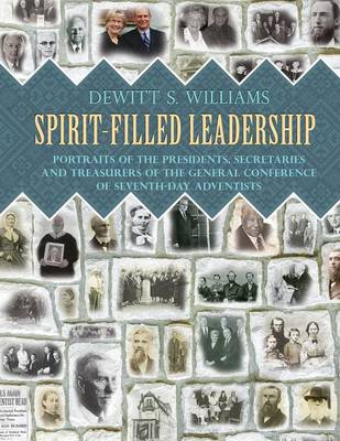 Spirit-Filled Leadership: Portraits of the Presidents, Secretaries and Treasurers of the General Conference of Seventh-Day Adventists (Paperback)