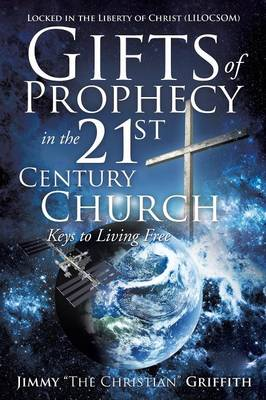 Gifts of Prophecy in the 21st Century Church (Paperback)