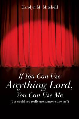 If You Can Use Anything Lord, You Can Use Me (Paperback)