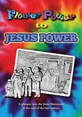 Flower Power to Jesus Power (Paperback)