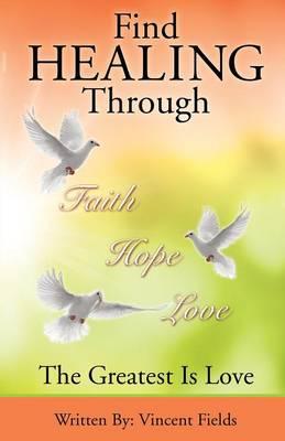 Find Healing Through Faith Hope Love (Paperback)