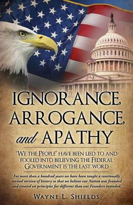 Ignorance, Arrogance, and Apathy (Paperback)