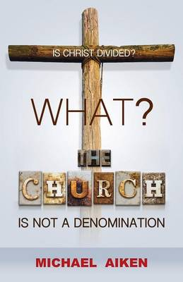 What? the Church Is Not a Denomination (Paperback)