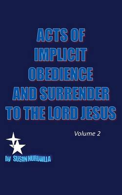 Acts of Implicit Obedience and Surrender to the Lord Jesus. Volume 2 (Paperback)