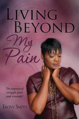 Living Beyond My Pain (Paperback)