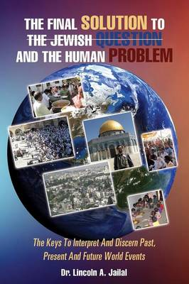The Final Solution to the Jewish Question and the Human Problem (Paperback)