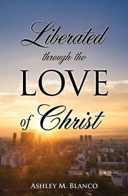 Liberated Through the Love of Christ (Paperback)