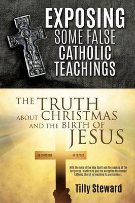 Exposing Some False Catholic Teachings the Truth about Christmas and the Birth of Jesus (Paperback)