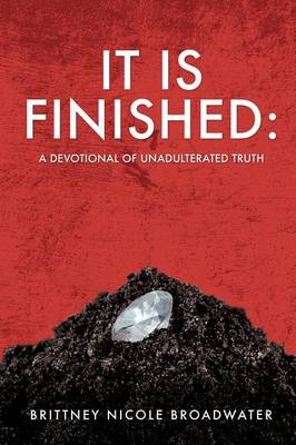 It Is Finished: A Devotional of Unadulterated Truth (Paperback)