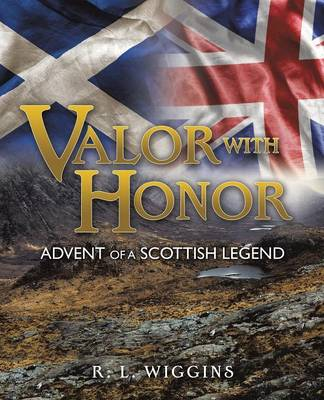Valor with Honor: Advent of a Scottish Legend (Paperback)