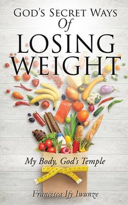 God's Secret Ways of Losing Weight (Hardback)