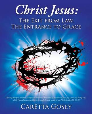 Christ Jesus: The Exit from Law, the Entrance to Grace (Paperback)